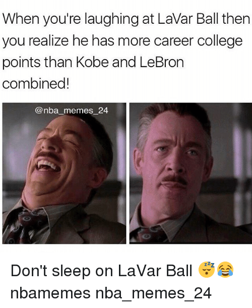 College, Memes, and Nba: When you're laughing at Lavar Ball then  you realize he has more career college  points than Kobe and LeBron  combined!  @nba memes 24 Don't sleep on LaVar Ball 😴😂 nbamemes nba_memes_24