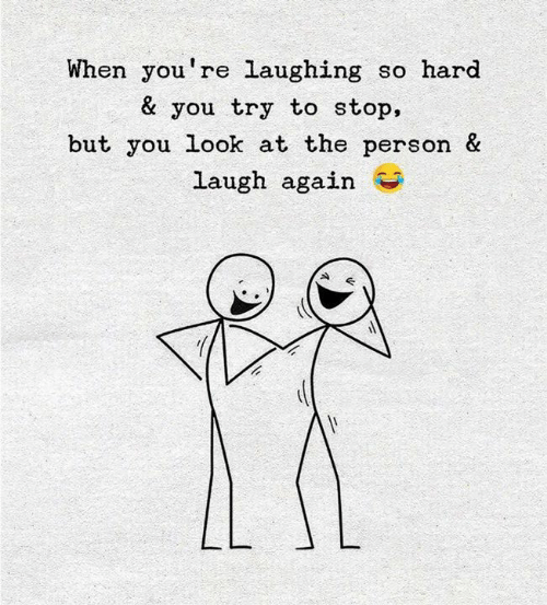 You, Person, and Look: When you're laughing so hard  & you try to stop,  but you look at the person &  laugh again