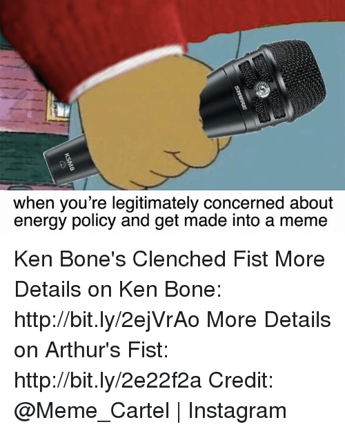 Arthur, Bones, and Dank: when you're legitimately concerned about  energy policy and get made into a meme Ken Bone's Clenched Fist  More Details on Ken Bone: http://bit.ly/2ejVrAo More Details on Arthur's Fist: http://bit.ly/2e22f2a Credit: @Meme_Cartel | Instagram