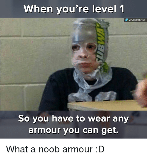 when youre level 1 via 8shit net so you have to 27677930 ✅ 25 best memes about what a noob what a noob memes