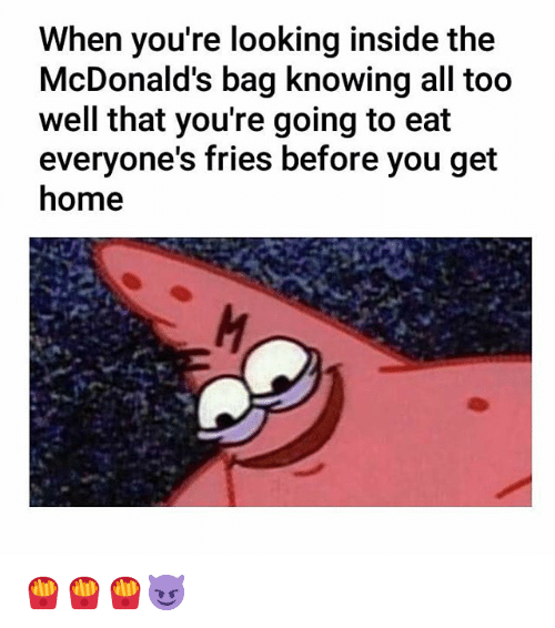 McDonalds, Memes, and Home: When you're looking inside the  McDonald's bag knowing all too  well that you're going to eat  everyone's fries before you get  home 🍟🍟🍟😈
