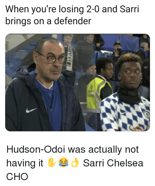 Chelsea, Memes, and 🤖: When you're losing 2-0 and Sarri  brings on a defender Hudson-Odoi was actually not having it ✋😂👌 Sarri Chelsea CHO