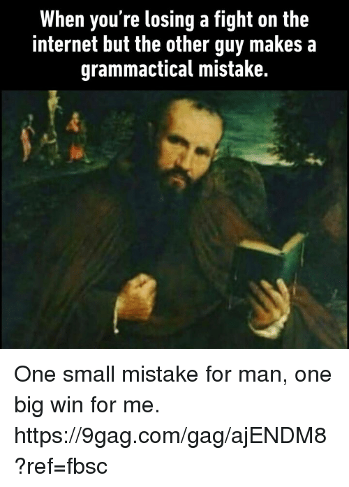 9gag, Dank, and Internet: When you're losing a fight on the  internet but the other guy makes a  grammactical mistake. One small mistake for man, one big win for me.  https://9gag.com/gag/ajENDM8?ref=fbsc