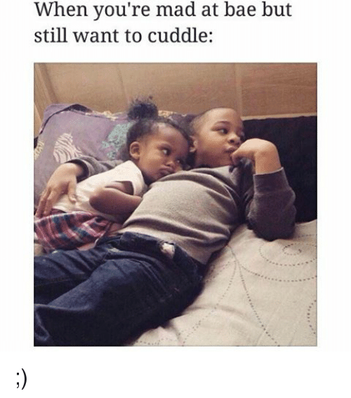 I Really Want To Cuddle You: Search Still Mad Memes On Me.me
