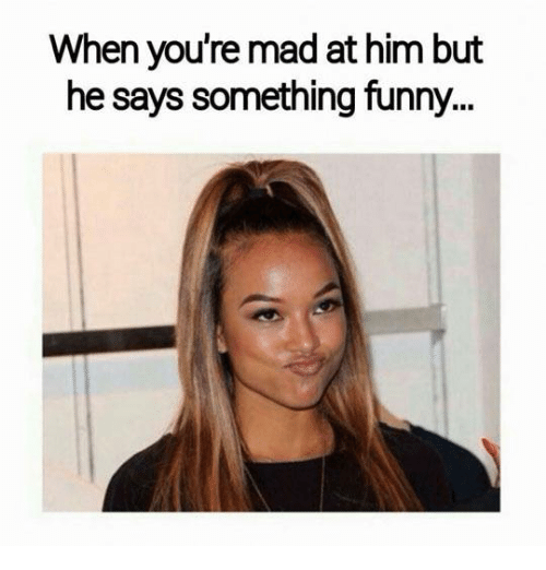 Funny, Relationships, and Mad: When you're mad at him but  he says something funny..