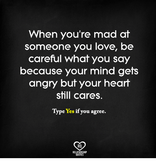 When Youre Mad At Someone You Love Be Careful What You Say Because