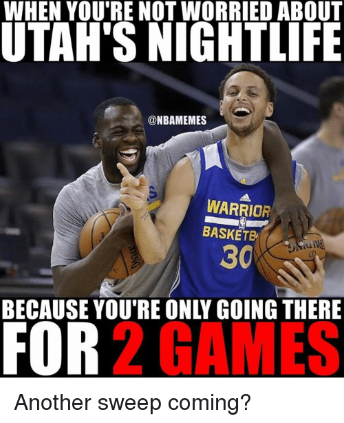 Warriors Come Out To Play Meme: WHEN YOU'RE NOT WORRIED ABOUT UTAH'S NIGHTLIFE WARRIOR