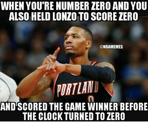 Nba, The Game, and Zero: WHEN YOU'RE NUMBER ZERO AND YOU  ALSO HELD LONZO TO SCORE ZERO  ONBAMEMES  PURTIANI  AND SCORED THE GAME WINNER BEFORE  THE CLOCKTURNED TO ZERO