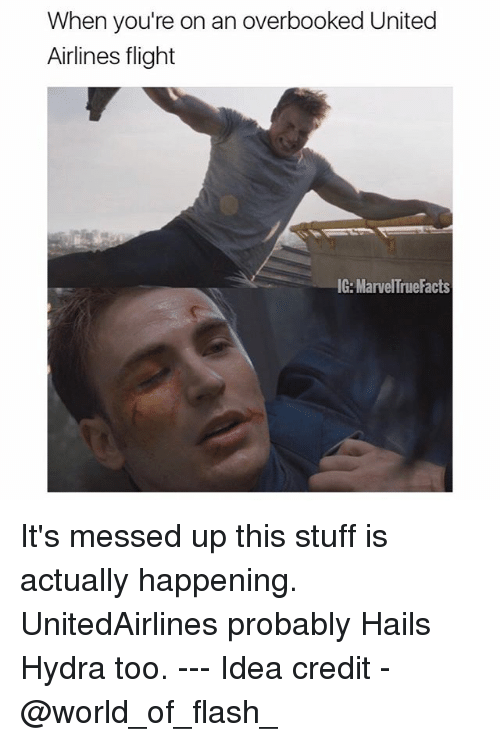 Memes, Flight, and Stuff: When you're on an overbooked United  Airlines flight  IG: MarvelTruefacts It's messed up this stuff is actually happening. UnitedAirlines probably Hails Hydra too. --- Idea credit - @world_of_flash_