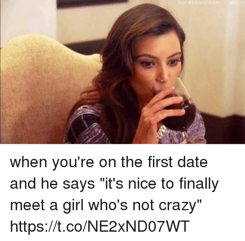"""Crazy, Date, and Girl: when you're on the first date and he says """"it's nice to finally meet a girl who's not crazy"""" https://t.co/NE2xND07WT"""