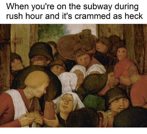 Rush Hour, Subway, and Rush: When you're on the subway during  rush hour and it's crammed as heck