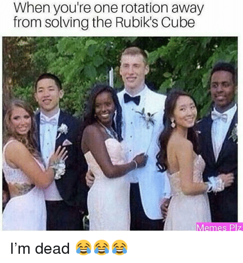 Funny, Memes, and Cube: When you're one rotation away  from solving the Rubik's Cube  Memes Plz I'm dead 😂😂😂