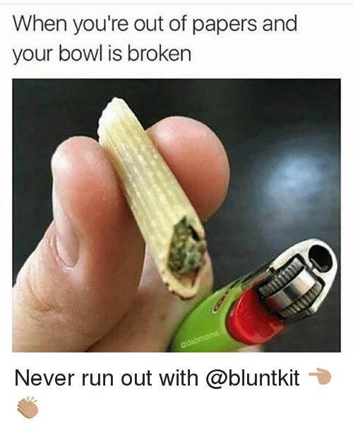 Funny, Run, and Never: When you're out of papers and  your bowl is broken Never run out with @bluntkit 👈🏽👏🏽