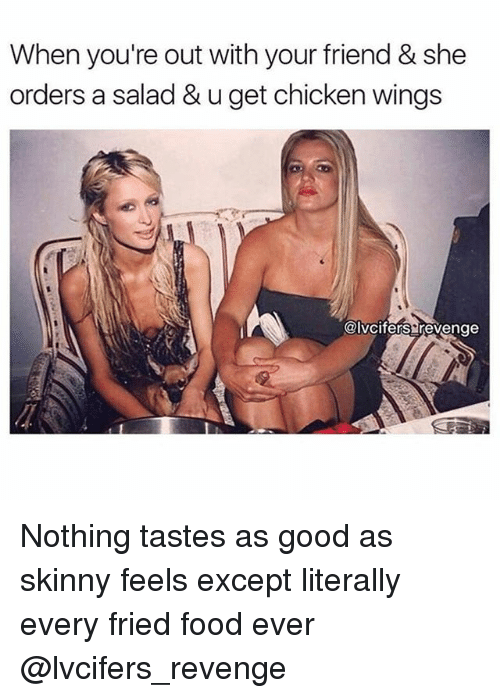 when youre out with your friend she orders a 28054822 ✅ 25 best memes about nothing tastes as good as nothing tastes