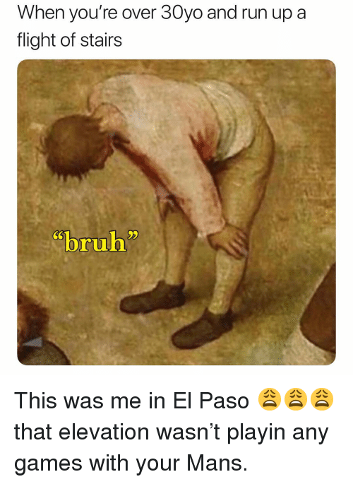 """Run, Flight, and Games: When you're over 30yo and run up a  flight of stairs  CS  """"b""""  ruh This was me in El Paso 😩😩😩 that elevation wasn't playin any games with your Mans."""