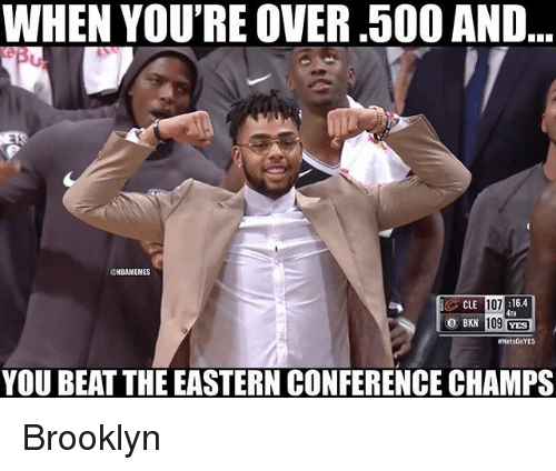 Nba, Brooklyn, and Yes: WHEN YOU'RE OVER.500 AND  GNBAMEMES  107  16.4  4tH  109 YES  MetsOnYES  YOU BEAT THE EASTERN CONFERENCE CHAMPS Brooklyn