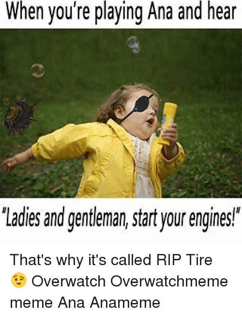 "Meme, Memes, and 🤖: When you're playing Ana and h  'Ladies and gentleman, start your engines"" That's why it's called RIP Tire 😉 Overwatch Overwatchmeme meme Ana Anameme"
