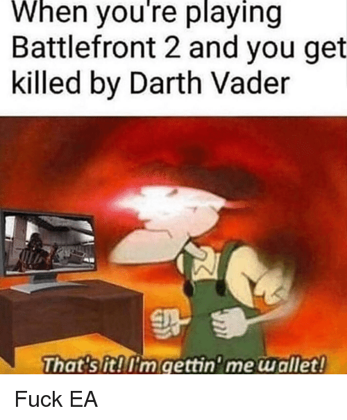 Darth Vader, Fuck, and Dank Memes: When you're playing  Battlefront 2 and you get  killed by Darth Vader  Thats it!Im gettin'me wallet!