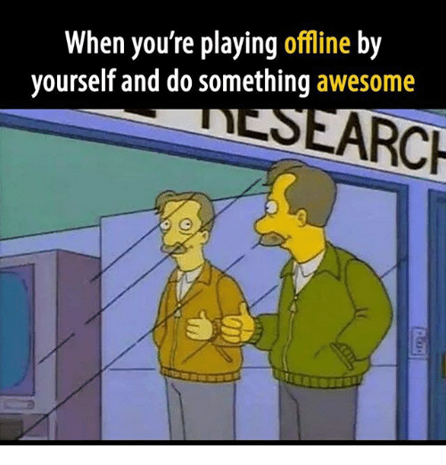 Memes, Awesome, and 🤖: When you're playing offline by  yourself and do something awesome  ARCH