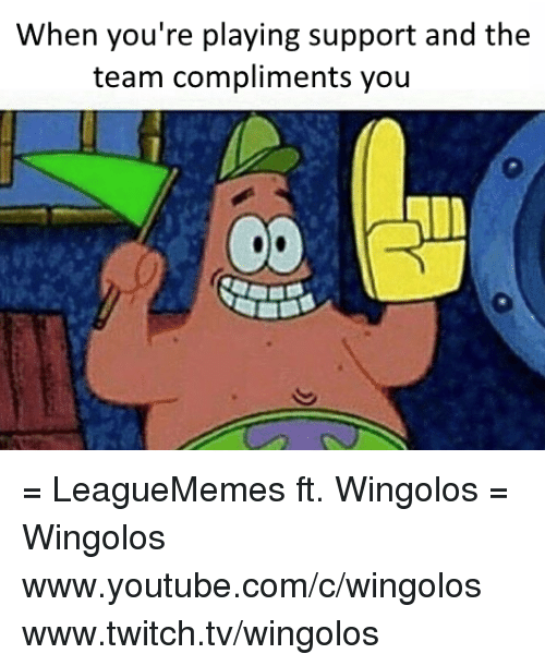 Memes, 🤖, and Twitches: When you're playing support and the  team compliments you = LeagueMemes ft. Wingolos =  Wingolos www.youtube.com/c/wingolos www.twitch.tv/wingolos