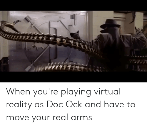 When You're Playing Virtual Reality as Doc Ock and Have to Move Your