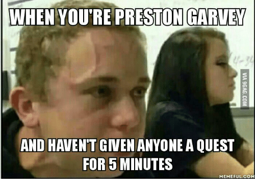 when youre preston ccartet and havent given anyone a quest 14788083 25 best preston garvey settlement memes topping memes, funny co
