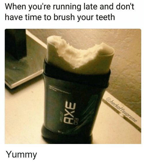 when youre running late and dont have time to brush 29191874 ✅ 25 best memes about brush your teeth brush your teeth memes