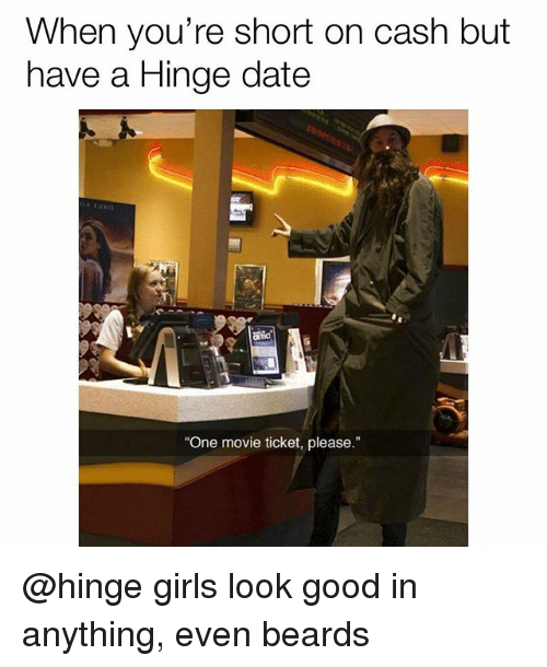 """Girls, Memes, and Date: When you're short on cash but  have a Hinge date  あ丈UNII  One movie ticket, please."""" @hinge girls look good in anything, even beards"""