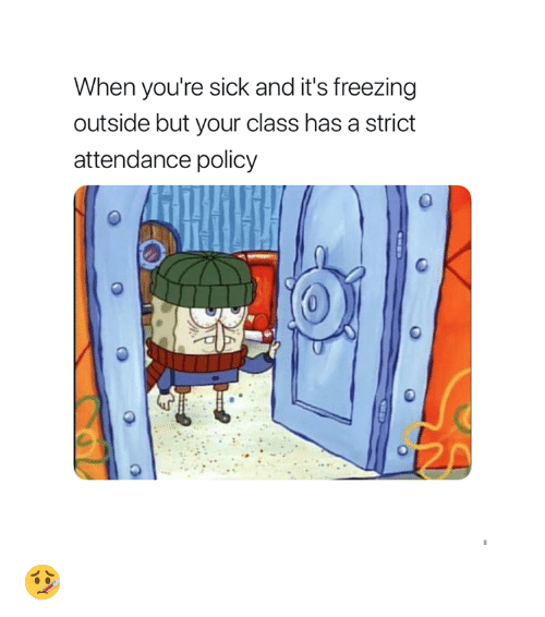 Sick, Freezing, and Class: When you're sick and it's freezing  outside but your class has a strict  attendance policy 🤒