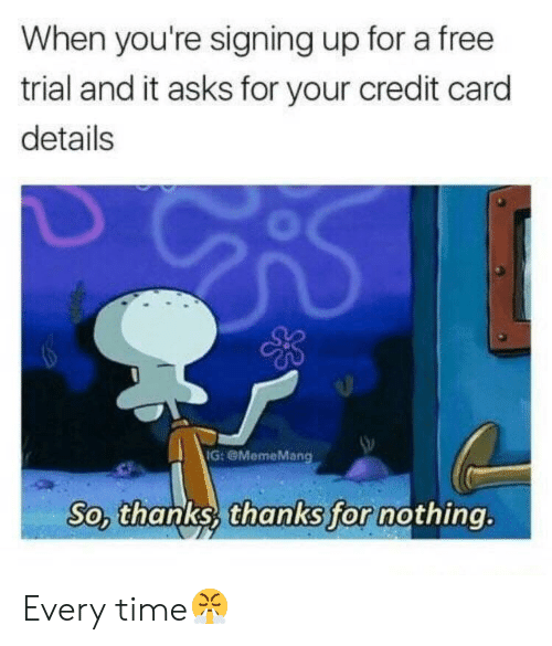 Free, Time, and Asks: When you're signing up for a free  trial and it asks for your credit card  details  G: eMemeMang  So, thanks  thanks for  nothing. Every time😤