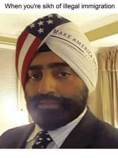 when youre sikh of illegal immigration make am 7344260 when you're sikh of illegal immigration make am meme on me me