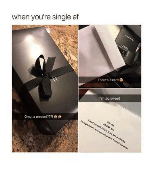Af, Memes, and Single: when you're single af  There's a card  I'm so sweet  Orng, a present?? ?!僉僉