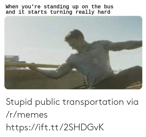 Memes, Public Transportation, and Via: When you're standing up on the bus  and it starts turning really hard Stupid public transportation via /r/memes https://ift.tt/2SHDGvK