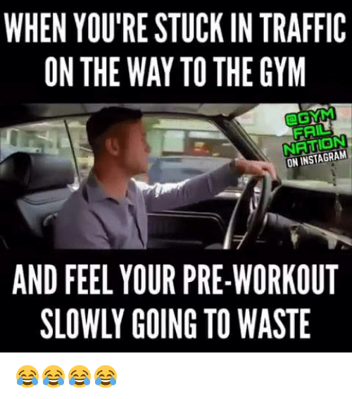 when youre stuck in traffic on the way to the 16382747 25 best gym fail memes steph memes, snaps memes, vid memes