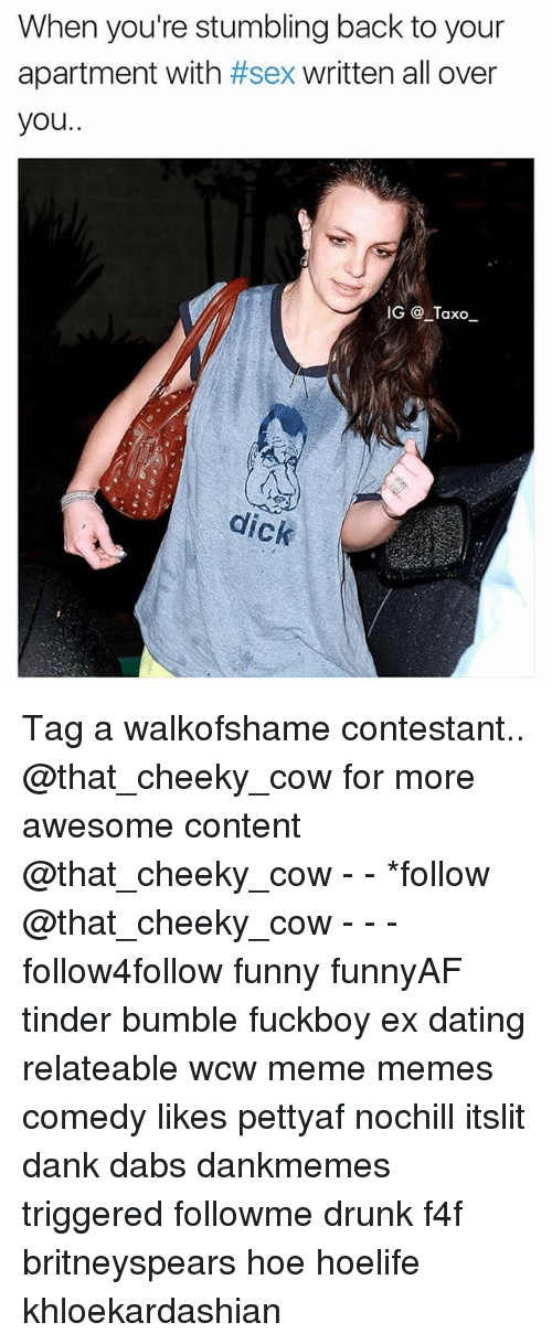 The Dab, Dank, and Dating: When you're stumbling back to your  apartment with #sex written all over  you.  IG Taxo  dick Tag a walkofshame contestant.. @that_cheeky_cow for more awesome content @that_cheeky_cow - - *follow @that_cheeky_cow - - - follow4follow funny funnyAF tinder bumble fuckboy ex dating relateable wcw meme memes comedy likes pettyaf nochill itslit dank dabs dankmemes triggered followme drunk f4f britneyspears hoe hoelife khloekardashian