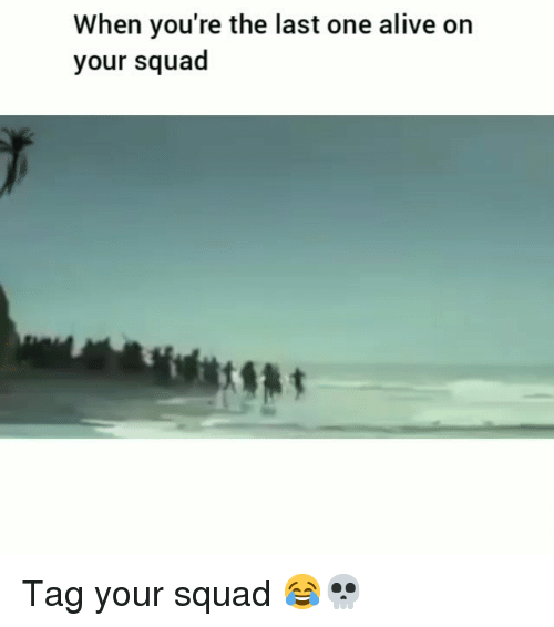 Alive, Funny, and Squad: When you're the last one alive on  your squad Tag your squad 😂💀