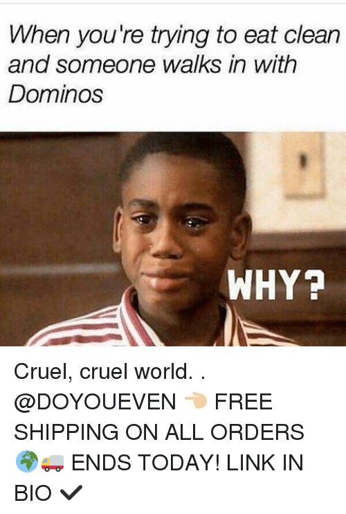 Gym, Domino's, and Free: When you're trying to eat clean  and someone walks in with  Dominos  WHY? Cruel, cruel world. . @DOYOUEVEN 👈🏼 FREE SHIPPING ON ALL ORDERS 🌍🚚 ENDS TODAY! LINK IN BIO ✔