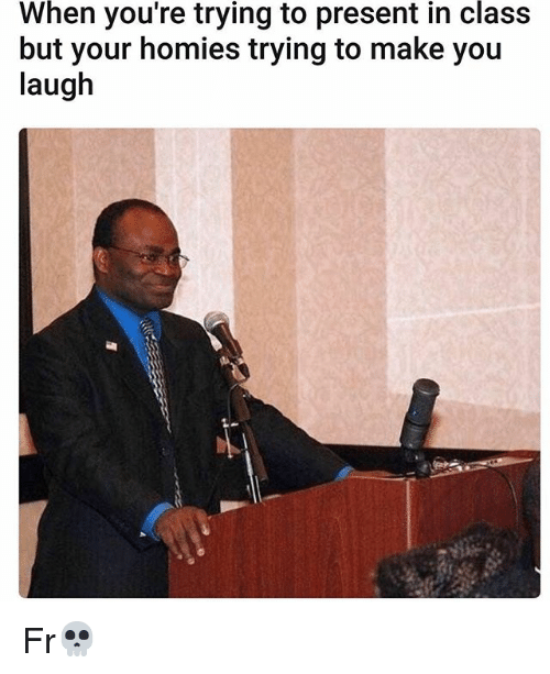 Memes, 🤖, and Class: When you're trying to present in class  but your homies trying to make you  laugh Fr💀