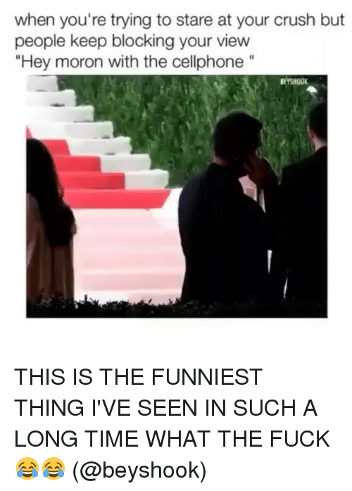 """Crush, Fuck, and Time: when you're trying to stare at your crush but  people keep blocking your view  Hey moron with the cellphone""""  BEYSHOOK THIS IS THE FUNNIEST THING I'VE SEEN IN SUCH A LONG TIME WHAT THE FUCK 😂😂 (@beyshook)"""