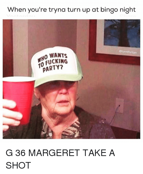 When Youre Tryna Turn Up At Bingo Night Tom For O Wants Party G 36
