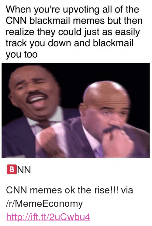 """cnn.com, Memes, and Http: When you're upvoting all of the  CNN blackmail memes but then  realize they could just as easily  track you down and blackmail  you too  BNN <p>CNN memes ok the rise!!! via /r/MemeEconomy <a href=""""http://ift.tt/2uCwbu4"""">http://ift.tt/2uCwbu4</a></p>"""