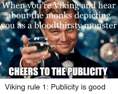 Monster, Good, and History: When you're Viking and hear  about the monks depi  ou as a bloodthirsty monster  CHEERS TO THE PUBLICITY  imgfip.com