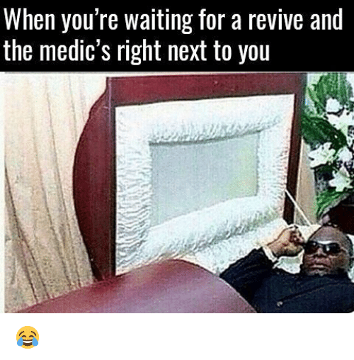 Memes, Waiting..., and 🤖: When you're waiting for a revive and  the medic's right next to you 😂