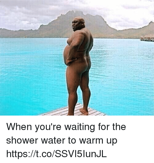 Memes, Shower, and Water: When you're waiting for the shower water to warm up https://t.co/SSVI5IunJL