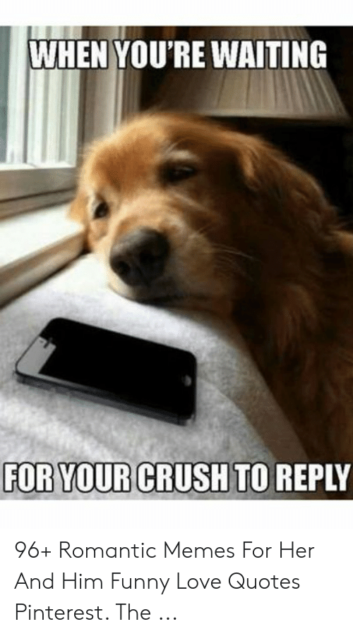 WHEN YOU\'RE WAITING FOR YOUR CRUSH TO REPLY 96+ Romantic ...