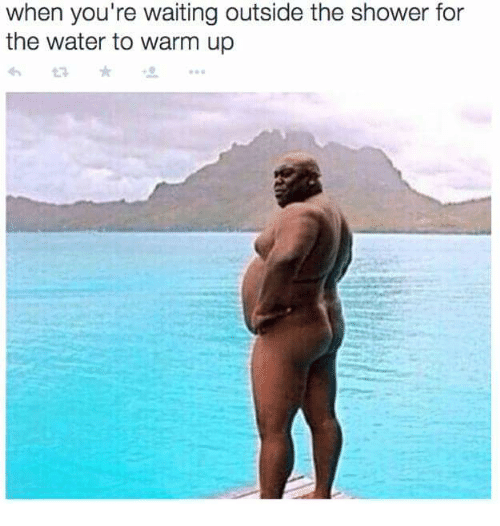 Shower, Water, and Waiting...: when you're waiting outside the shower for  the water to warm up