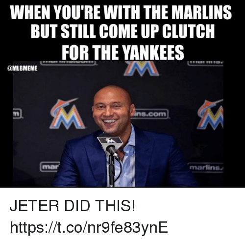 Memes, New York Yankees, and 🤖: WHEN YOU'RE WITH THE MARLINS  BUT STILL COME UP CLUTCH  FOR THE YANKEES  @MLBMEME  ins.com  mar  marlins JETER DID THIS! https://t.co/nr9fe83ynE