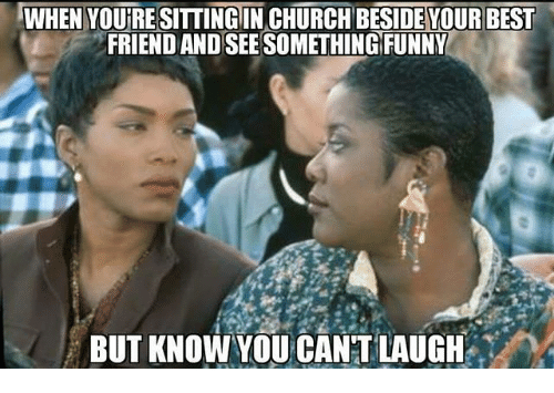 Funny Memes For Your Best Friend : When you'resitting in church beside your best friend and see