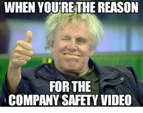 when yourethe reason for the company safety video 27064602 search safety memes on me me,Safety Brief Meme