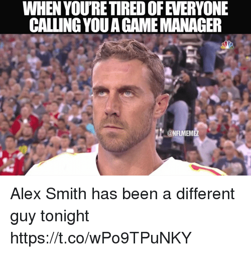 when youretired ofeveryone calling youa game manager nflmeme alex smith 27612750 ✅ 25 best memes about alex smith alex smith memes,Alex Smith Meme